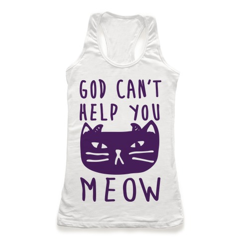God Can't Help You Meow Racerback Tank Top