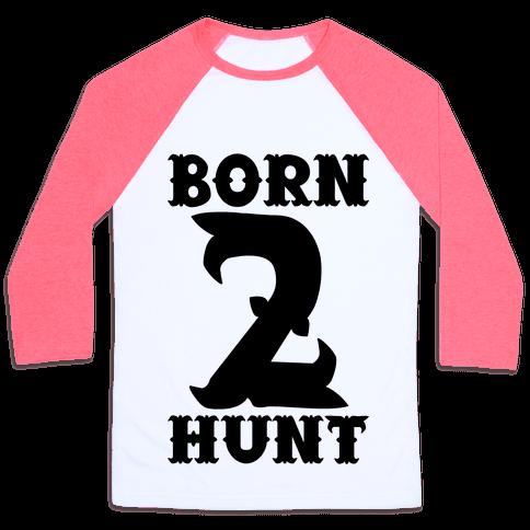 Born 2 Hunt Baseball Tee