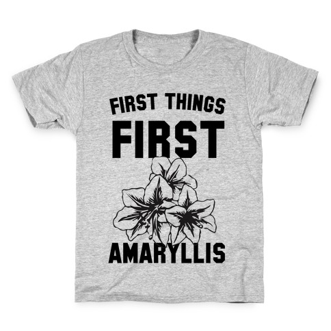 First Things First Amaryllis Kids T-Shirt