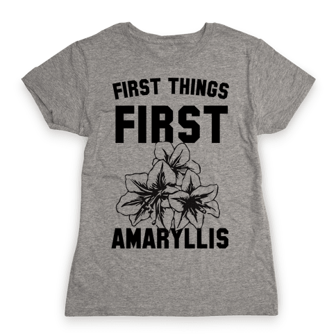 First Things First Amaryllis Womens T-Shirt