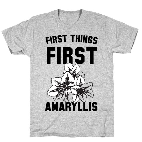 First Things First Amaryllis T-Shirt