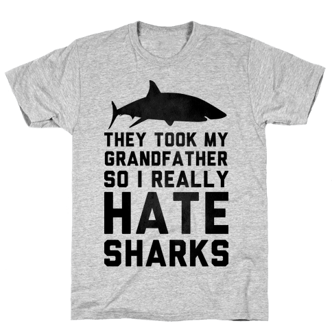 They Took My Grandfather So I Really Hate Sharks Mens T-Shirt