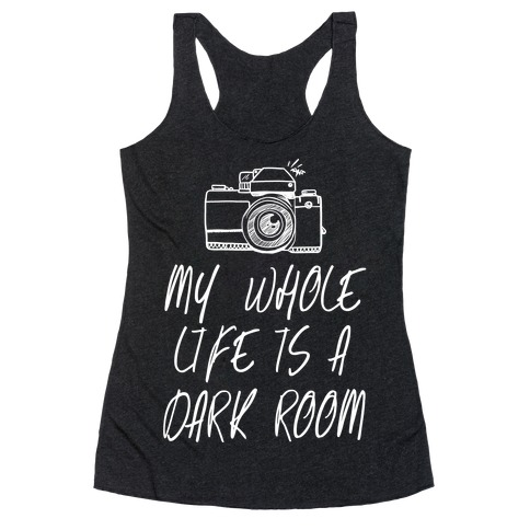 My Whole Life is a Dark Room Racerback Tank Top