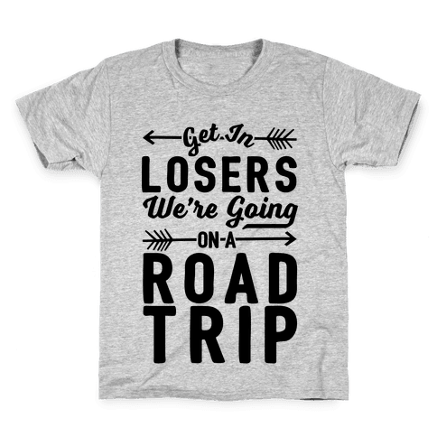 Get In Losers We're Going On A Road Trip Kids T-Shirt