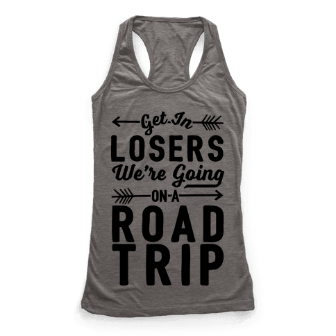 Get In Losers We're Going On A Road Trip Racerback Tank Top