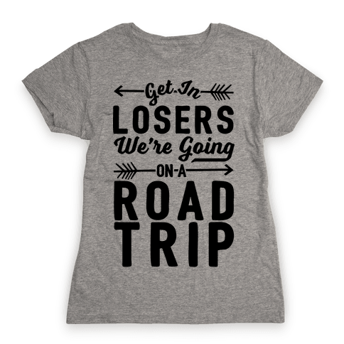 Get In Losers We're Going On A Road Trip Womens T-Shirt