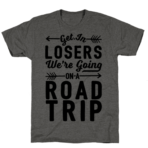 Get In Losers We're Going On A Road Trip Mens T-Shirt
