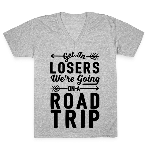 Get In Losers We're Going On A Road Trip V-Neck Tee Shirt