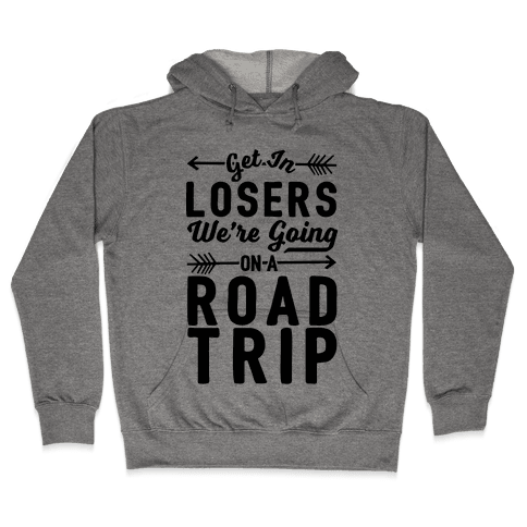 Get In Losers We're Going On A Road Trip Hooded Sweatshirt