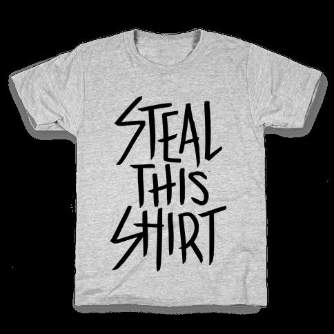 Steal This Shirt Kids T-Shirt