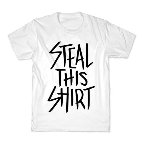 Steal This Shirt Kids T-Shirt