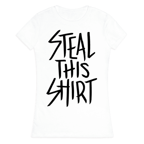 Steal This Shirt Womens T-Shirt
