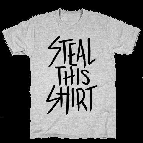 Steal This Shirt Mens T-Shirt
