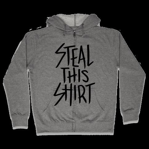 Steal This Shirt Zip Hoodie