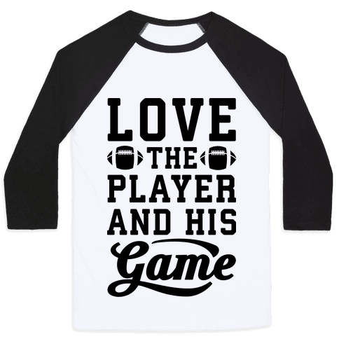 Love The Player And His Game Baseball Tee