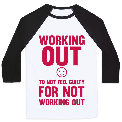 Working Out To Not Feel Guilty Baseball Tee