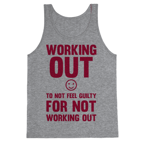 Working Out To Not Feel Guilty Tank Top