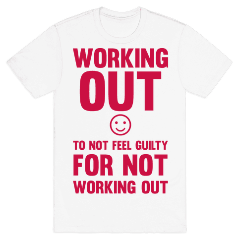 Working Out To Not Feel Guilty Mens T-Shirt
