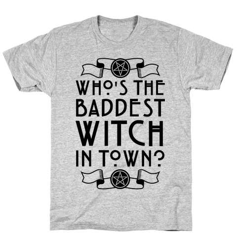Who's the Baddest Witch in Town? T-Shirt