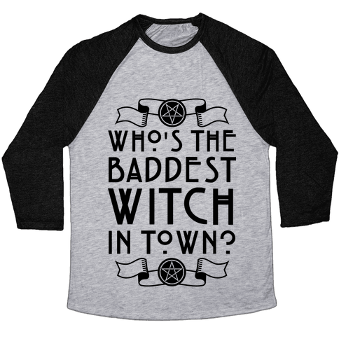 Who's the Baddest Witch in Town? Baseball Tee