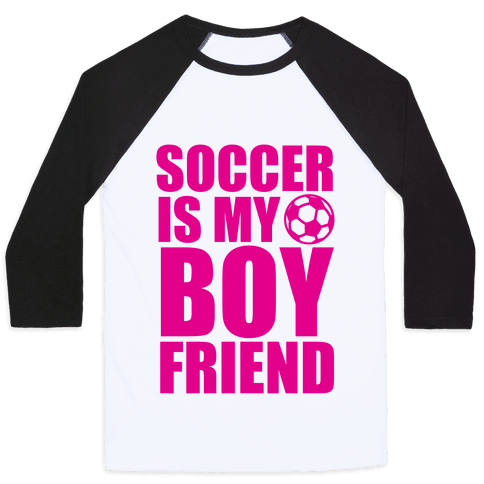 Soccer is My Boyfriend Baseball Tee