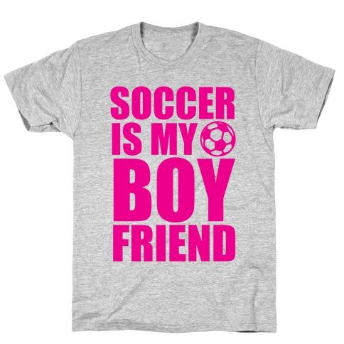 Soccer is My Boyfriend T-Shirt