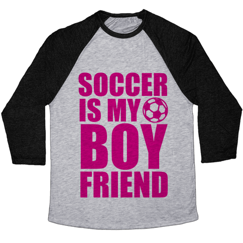 Soccer is My Boyfriend Baseball Tee