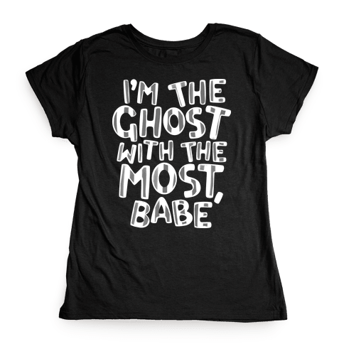 I'm The Ghost With The Most, Babe Womens T-Shirt