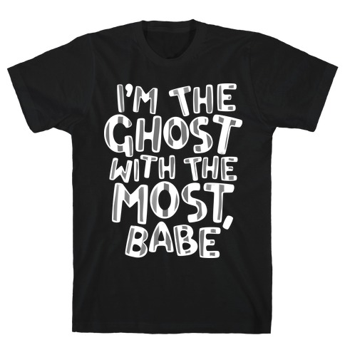 I'm The Ghost With The Most, Babe T-Shirt