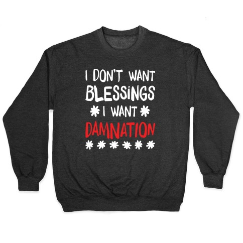 I Don't Want Blessings, I Want Damnation Pullover