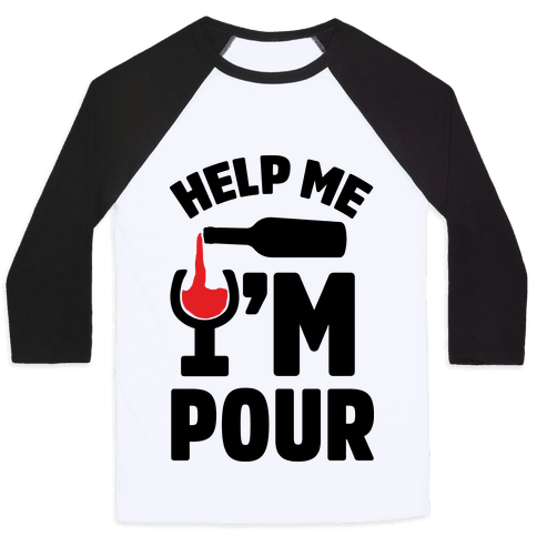 Help Me I'm Pour Wine Baseball Tee