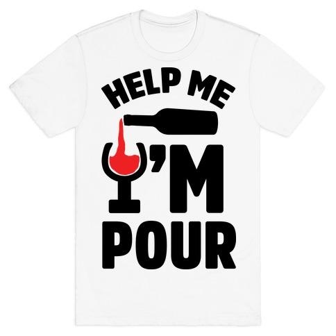 Help Me I'm Pour Wine T-Shirt