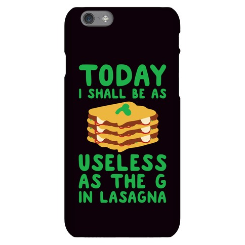 Today I Shall Be as Useless As the G in Lasagna Phone Case