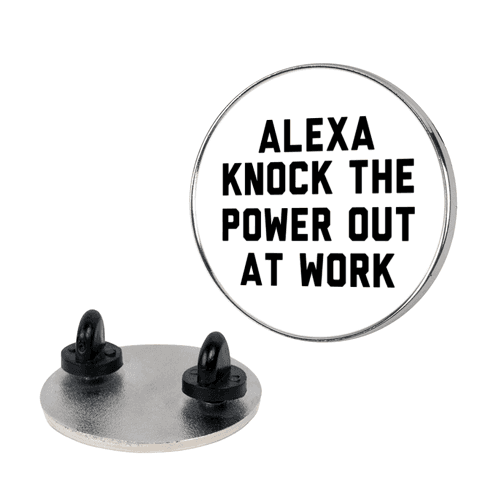 Alexa, Knock the Power Out at Work pin