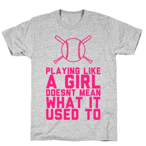 Playing Like A Girl Doesn't Mean What It Used To T-Shirt