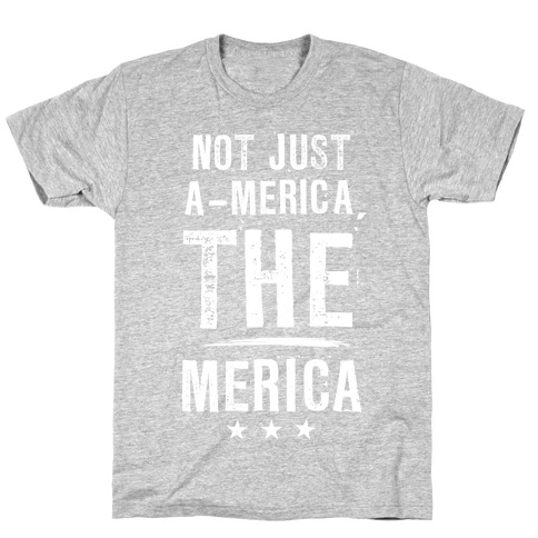 Not A-Merica, THE Merica T-Shirt