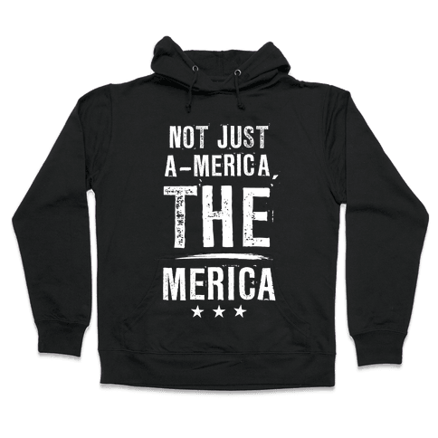 Not A-Merica, THE Merica Hooded Sweatshirt