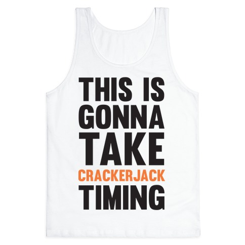 This Is Gonna Take Crackerjack Timing Tank Top