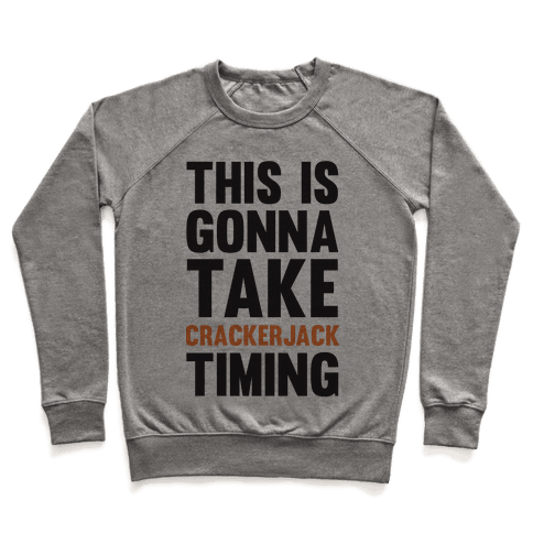 This Is Gonna Take Crackerjack Timing Pullover