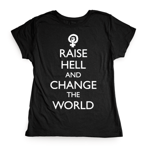 Raise Hell And Change The World Womens T-Shirt