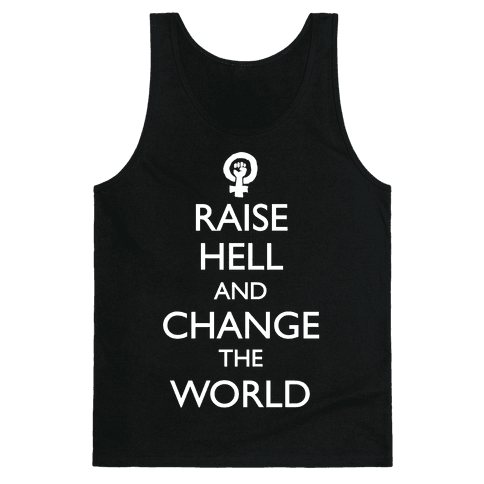 Raise Hell And Change The World Tank Top