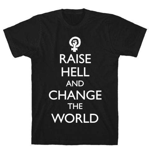 Raise Hell And Change The World Mens T-Shirt