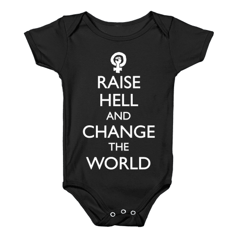 Raise Hell And Change The World Baby Onesy