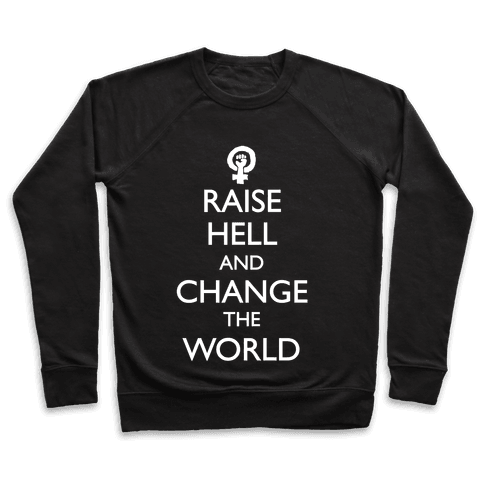 Raise Hell And Change The World Pullover