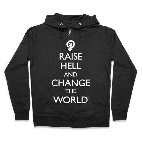 Raise Hell And Change The World Zip Hoodie