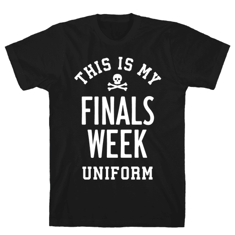 Finals Week Uniform Mens T-Shirt