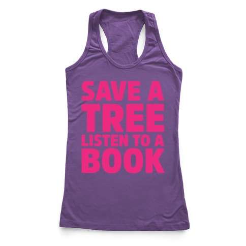 Save a Tree Listen to a Book Racerback Tank Top