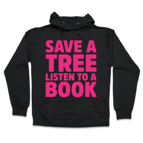 Save a Tree Listen to a Book Hooded Sweatshirt