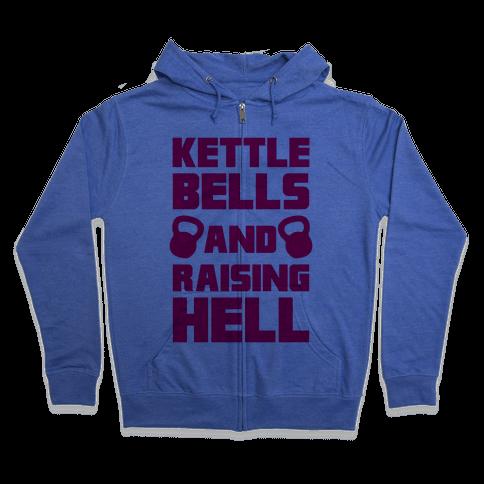 Kettle Bells And Raising Hell Zip Hoodie