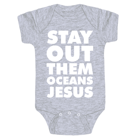 Stay Out Them Oceans Jesus Baby Onesy